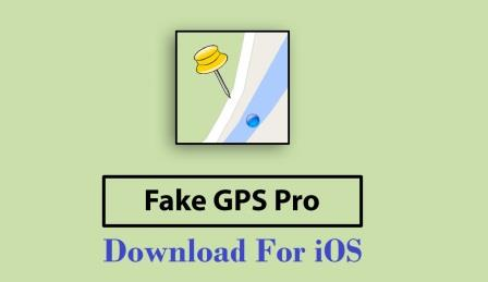 Fake GPS Pro APK Download For iOS