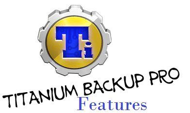 Titanium Backup Pro APK Features