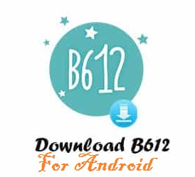 B612 APK Latest Version Free Download - Best Camera App For